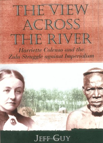 The View across the River: Harriette Colenso and the Zulu Struggle against Imperialism (Reconsiderations in Southern Afr