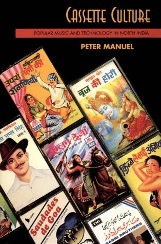 Cassette Culture: Popular Music and Technology in North India (Chicago Studies in Ethnomusicology), Peter Manuel