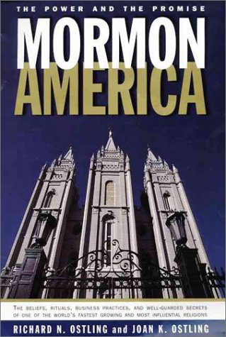 Mormon America: The Power and the Promise, RICHARD OSTLING, JOAN K. OSTLING