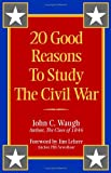 20 Good Reasons to Study the Civil War (1893114465) by Waugh, John C.