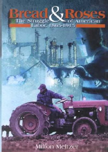 Bread and Roses: The Struggle of American Labor, 1865-1915