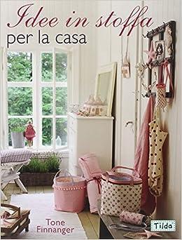 Idee in stoffa per la casa: Tone Finnanger: 9788880399377: Amazon.com