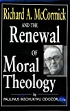 Richard A. McCormick and the Renewal of Moral Theology (0268016488) by Odozor, Paulinus Ikechukwu