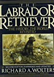 The Labrador Retriever: The History...the People...Revisited; Second Edition