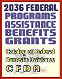 2036 Federal Programs for Money, Grants, Assistance, Loans, and Benefits - The Catalog of Federal Domestic Assistance (CFDA)