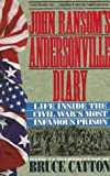 John Ransoms Andersonville Diary: Life Inside the Civil Wars Most Infamous Prison