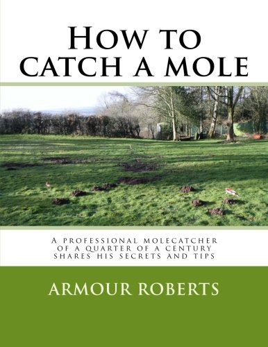 how-to-catch-a-mole-a-professional-molecatcher-of-a-quarter-of-a-century-shares-his-secrets-and-tips