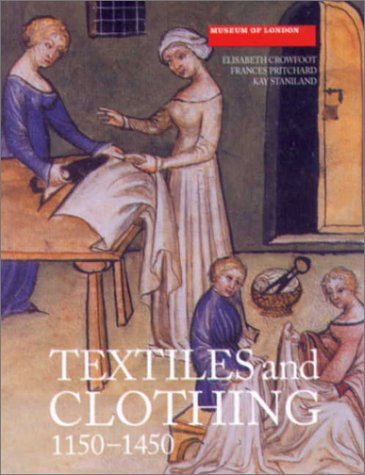 Textiles and Clothing : Medieval Finds from Excavations in London, c.1150-c.1450