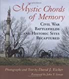 Mystic Chords of Memory: Civil War Battlefields and Historic Sites Recaptured (0807123099) by Eicher, David J.