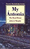 My Antonia: The Road Home (Twayne