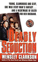 Deadly Seduction (St. Martin's True Crime Library)