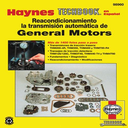 Haynes Reacondicionamiento la Transmision Automatica de General Motors (Haynes Automotive Repair Manuals)