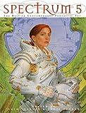 Spectrum 5: The Best in Contemporary Fantastic Art (Spectrum  (Underwood Books))