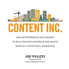 Content Inc.: How Entrepreneurs Use Content to Build Massive Audiences and Create Radically Successful Businesses | Livre audio Auteur(s) : Joe Pulizzi Narrateur(s) : Joe Pulizzi