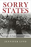 Sorry States: Apologies in International Politics (Cornell Studies in Security Affairs) by Lind, Jennifer M. (2010) Paperback
