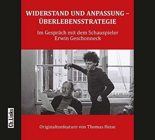 Widerstand und Anpassung - Überlebensstrategie: Ein Gespräch mit dem Schauspieler Erwin Geschonneck (Hörbuch)