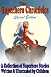img - for The Superhero Chronicles: Special Edition: A Collection of Superhero Stories Written & Illustrated by Children (Kids' Chronicles) (Volume 2) book / textbook / text book