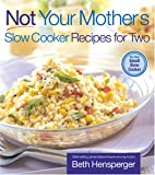 Not Your Mother's Slow Cooker Recipes for Two: For the Small Slow Cooker (NYM Series)