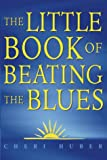 The Little Book of Beating the Blues (0722536437) by Cheri Huber
