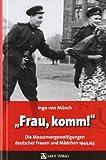 """""""Frau, komm!"""": Die Massenvergewaltigungen deutscher Frauen und Mädchen 1944/45"""