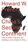 Chinas Second Continent: How a Million Migrants Are Building a New Empire in Africa