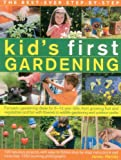 The Best-Ever Step-By-Step Kid s First Gardening: Fantastic Gardening Ideas For 5-12 Year Olds, From Growing Fruit And Vegetables And Fun With Flowers To Wildlife Gardening And Craft Projects