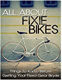 All About Fixie Bikes: Things To Know Before Getting Your Fixed-Gear Bicycle