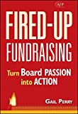 Fired-Up Fundraising: Turn Board Passion Into Action (AFP Fund Development Series)