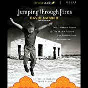 Jumping Through Fires: The Gripping Story of One Man's Escape from Revolution to Redemption | [David Nasser]