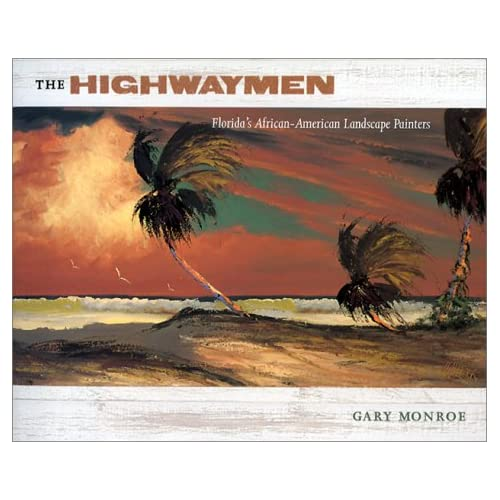 """The Highwaymen  Florida's African-American Landscape Artists"" a Book by Gary Monroe"