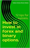 How to invest in forex and binary options.: 12 tips for success.