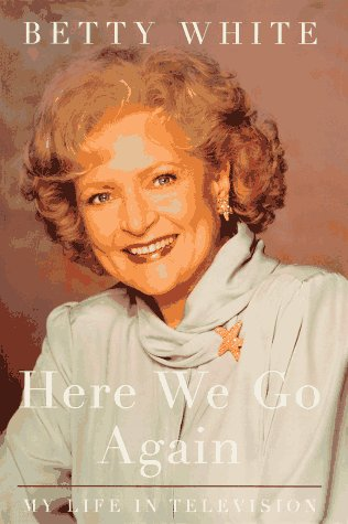 HERE WE GO AGAIN: My Life In Television (A LISA DREW BOOK), Betty White