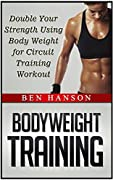 Bodyweight Training: Double Your Strength Using Body Weight for Circuit Training Workout (Bodyweight training books, bodyweight circuit training, bodyweight exercises)