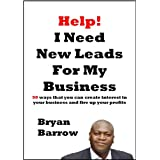 Help! I Need More Leads For My Business: 50 Ways That You Can Create Interest In Your Business And Fire Up Your Profits, or How To Get New Leads For My Business [Booklet]by Bryan Barrow