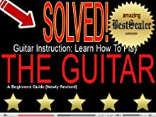 [SOLVED] Guitar Instruction: Learn How To Play The Guitar - A Beginners Guide [Newly Revised]