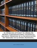 img - for El Derecho   Vivir Y El Deber De Morir: Consideraciones Filos fico-sociales: A adidas A La Significaci n De Voltaire En La  poca Moderna... (Spanish Edition) book / textbook / text book
