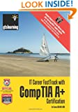 IT Career FastTrack with CompTIA A+ Certification: For Exams 220-801 / 802