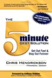img - for The 5-Minute Debt Solution: Get Out Fast & Stay Out Forever by Chris Hendrickson (2008-11-01) book / textbook / text book