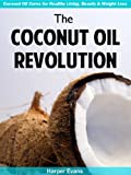 The Coconut Oil Revolution - Coconut Oil Cures for Healthy Living, Beauty & Weight Loss