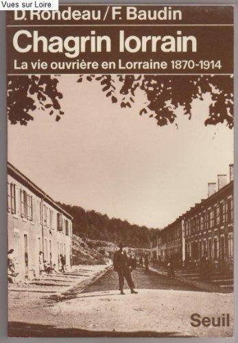Chagrin lorrain : la vie ouvriere en lorraine, 1870-1914