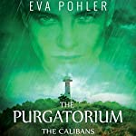 The Calibans: The Purgatorium Series, Book 3 | Eva Pohler