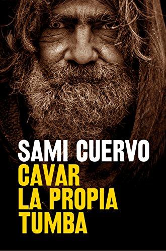 Portada del libro Cavar la propia tumba de Sami Cuervo