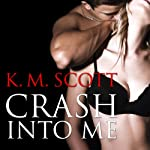 Crash Into Me: Heart of Stone, Book 1 (       UNABRIDGED) by K. M. Scott Narrated by Veronica Meunch, Christian Fox