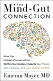 img - for The Mind-Gut Connection: How the Hidden Conversation Within Our Bodies Impacts Our Mood, Our Choices, and Our Overall Health book / textbook / text book