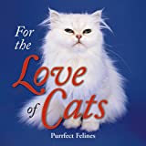 For the Love of Cats: Purrfect Felines