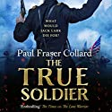 The True Soldier: Jack Lark 6 Audiobook by Paul Fraser Collard Narrated by Dudley Hinton