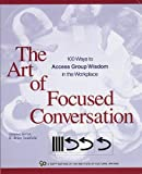 The Art of Focused Conversation: 100 Ways to Access Group Wisdom in the Workplace (ICA)