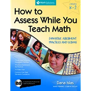 How to Assess While You Teach Math: Formative Assessment Practice and Lessons, Grades K-2: A Multimedia Professional Learning Resource