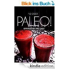 No-Cook Paleo! - Smoothie Recipes (English Edition)