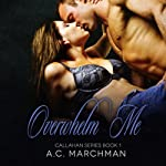 Overwhelm Me: Callahan Series, Volume 1 (       UNABRIDGED) by A. C. Marchman Narrated by Em Eldridge